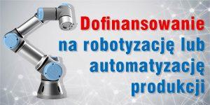 Dofinansowanie na robotyzację lub automatyzację produkcji